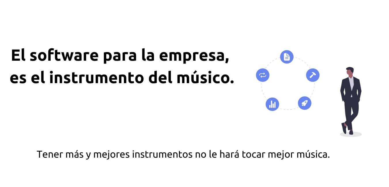 El software para la empresa, es el instrumento del músico.